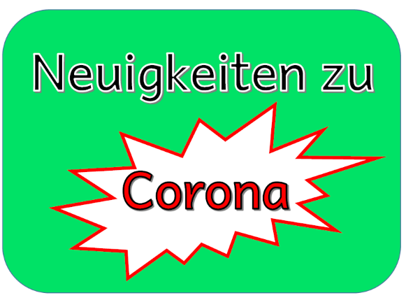 Neuigkeiten zu Corona und unserer Schule